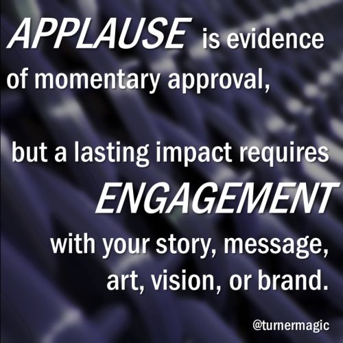 Applause is great, but don't stop there!